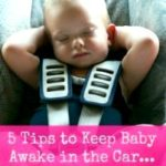 5 Tips to maintain your baby awake within the vehicle…