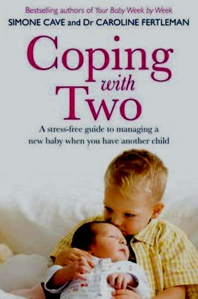 Dealing with two: a stress-free help guide to managing an infant if you have another child by simone cave simpler with